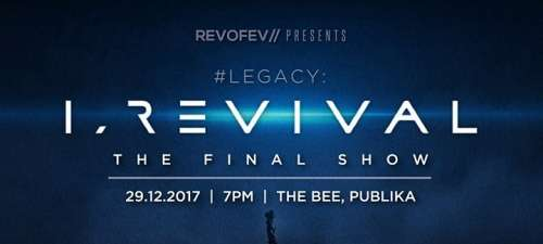 #LEGACY : I, REVIVAL THE FINAL SHOW