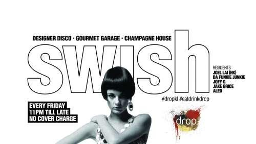 SWISH - Every Friday at Drop KL