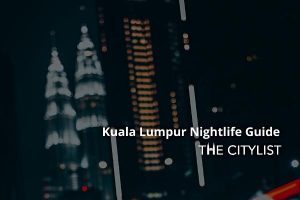 Kuala Lumpur Nightlife Guide: 15 July 2020