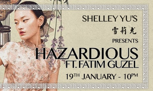 JANUARY 19 : Shelley Yu's with Hazardious featuring Fatim Guzel